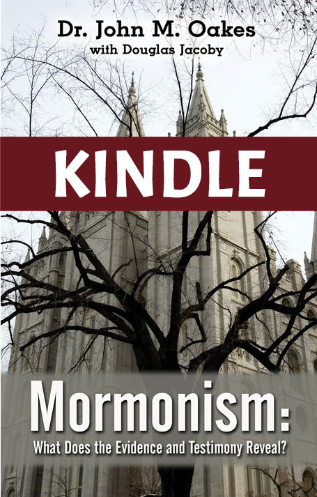 Mormonism: What Does the Evidence and Testimony Reveal? KINDLE